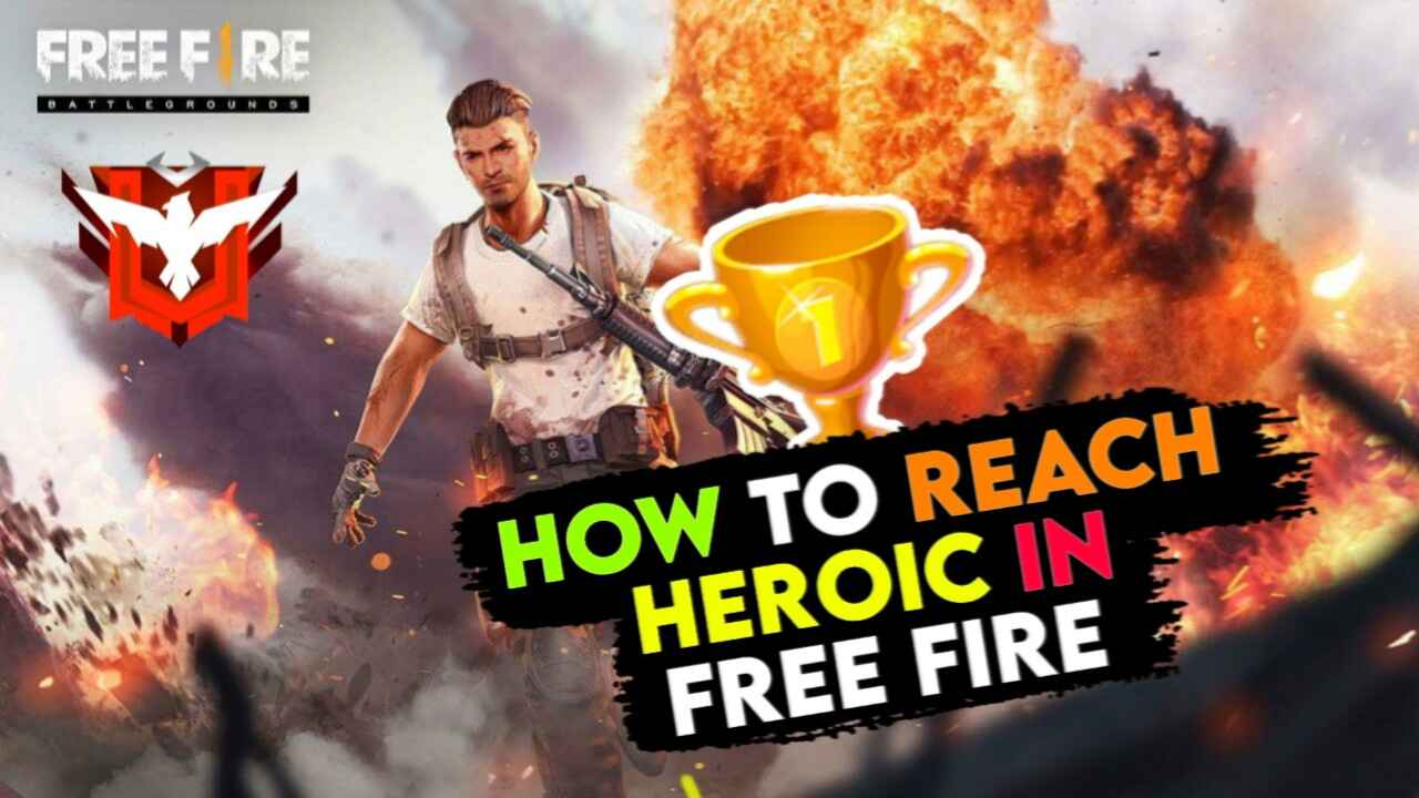 How to Reach Heroic in Free Fire- 5 Easy Steps to Push Rank
